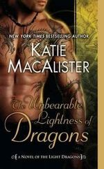 The Unbearable Lightness of Dragons : Light Dragons Series : Book 2 - Katie MacAlister