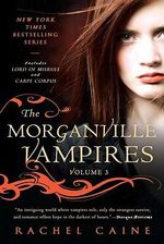The Morganville Vampires, Volume 3 : Lord of Misrule and Carpe Corpus - Rachel Caine