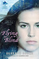 Flying Blind : The Dragon Diaries - Deborah Cooke