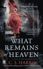 What Remains of Heaven : A Sebastian St. Cyr Mystery - C S Harris