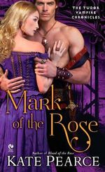 Mark of the Rose : The Tudor Vampire Chronicles - Kate Pearce