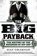 The Big Payback : The History of the Business of Hip-Hop - Dan Charnas
