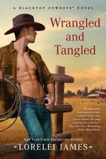 Wrangled and Tangled : Blacktop Cowboys Novel Series : Book 3 - Lorelei James