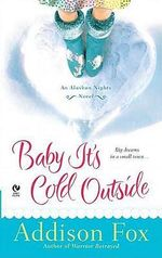Baby It's Cold Outside : An Alaskan Nights Novel - Addison Fox