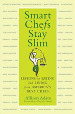 Smart Chefs Stay Slim : Lessons in Eating and Living from America's Best Chefs - Allison Adato