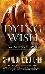 Dying Wish : Sentinel Wars Series : Book 6 - Shannon K. Butcher