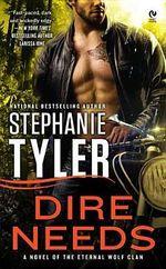 Dire Needs : Eternal Wolf Clan Series : Book 1 - Stephanie Tyler