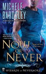 Now or Never : Wizards of Nevermore Series : Book 2 - Michele Bardsley