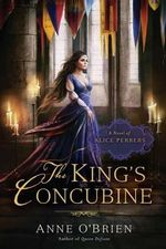 The King's Concubine : A Novel of Alice Perrers - Anne O'Brien