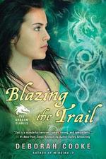 Blazing The Trail : The Dragon Diaries - Deborah Cooke