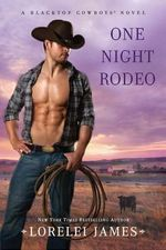 One Night Rodeo : A Blacktop Cowboys Novel : Book 4 - Lorelei James