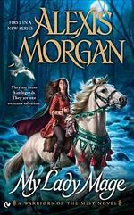 My Lady Mage : A Warriors of the Mist Novel - Alexis Morgan