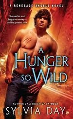 A Hunger So Wild : Renegade Angels Series : Book 2 - Sylvia Day