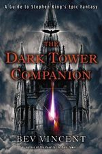 The Dark Tower Companion : A Guide to Stephen King's Epic Fantasy - Bev Vincent