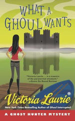 What a Ghoul Wants : A Ghost Hunter Mystery - Victoria Laurie