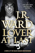 Lover at Last : A Novel of the Black Dagger Brotherhood - J R Ward