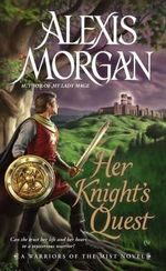 Her Knight's Quest : A Warriors of the Mist Novel - Alexis Morgan