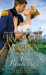 The Trouble with Princesses : A Princess Brides Romance - Tracy Anne Warren