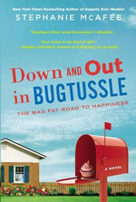 Down and Out in Bugtussle : The Mad Fat Road to Happiness - Stephanie McAfee
