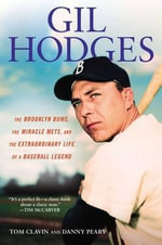Gil Hodges : The Brooklyn Bums, the Miracle Mets, and the Extraordinary Life of a Baseball Legend - Tom Clavin