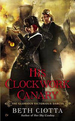 His Clockwork Canary : The Glorious Victorious Darcys - Beth Ciotta
