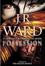 Possession : A Novel of the Fallen Angels : Book 5 - J R Ward