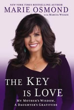 The Key Is Love : My Mother's Wisdom, a Daughter's Gratitude - Marie Osmond
