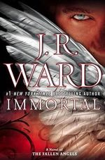 Immortal : Fallen Angels Series : Book 6 - J. R. Ward