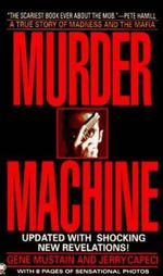 Murder Machine : A True Story of Murder, Madness, and the Mafia - Gene Mustain