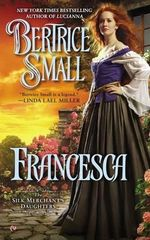 Francesca : The Silk Merchant's Daughers - Bertrice Small
