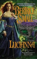 Lucianna : The Silk Merchant's Daughters - Bertrice Small