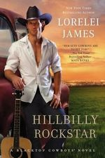 Hillbilly Rockstar : A Blacktop Cowboys Novel - Lorelei James