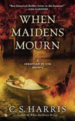 When Maidens Mourn : A Sebastian St. Cyr Mystery - C S Harris