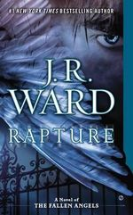Rapture : A Novel of the Fallen Angels - J R Ward