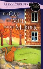 The Cat, the Mill and the Murder : A Cats in Trouble Mystery - Leann Sweeney
