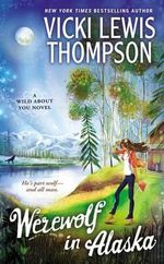 Werewolf in Alaska : A Wild about You Novel - Vicki Lewis Thompson