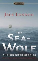 The Sea-Wolf and Selected Stories - Jack London
