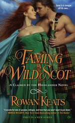 Taming a Wild Scot : A Claimed by the Highlander Novel - Rowan Keats