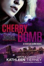 Cherry Bomb : A Siobham Quinn Novel - Caitlin R. Kiernan