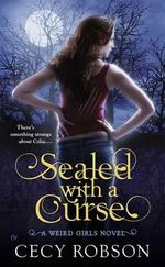 Sealed with a Curse : A Weird Girls Novel - Cecy Robson