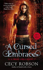 A Cursed Embrace : A Weird Girls Novel - Cecy Robson