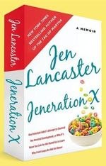 Jeneration X : One Reluctant Adult's Attempt to Unarrest Her Arrested Development; Or, Why It's Never Too Late for Her Dumb Ass to Learn Why Froot Loops Are Not for Dinner - Jen Lancaster