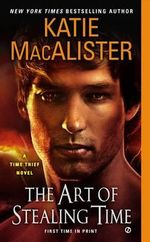 The Art of Stealing Time : Time Thief Novel - Katie MacAlister