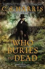 Who Buries the Dead : A Sebastian St. Cyr Mystery - C. S. Harris