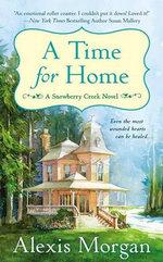 A Time for Home : A Snowberry Creek Novel - Alexis Morgan