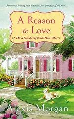 A Reason to Love : Snowberry Creek Novel - Alexis Morgan