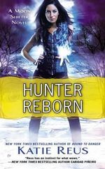 Hunter Reborn : A Moon Shifter Novel - Katie Reus