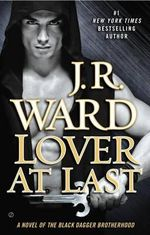 Lover at Last : A Novel of the Black Dagger Brotherhood - J. R. Ward