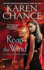 Reap the Wind : A Cassie Palmer Novel - Karen Chance