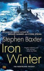 Iron Winter : The Northland Trilogy - Stephen Baxter